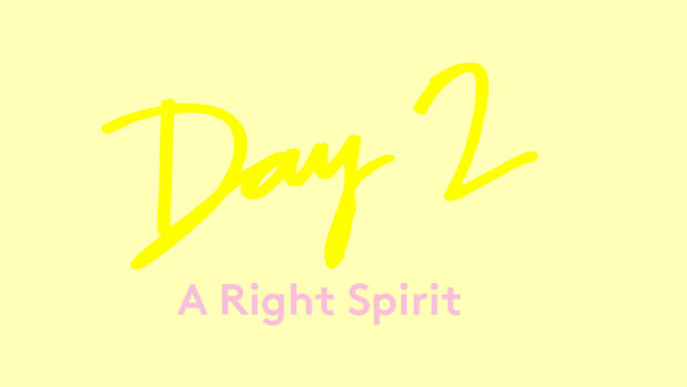 Day 2: A Right Spirit