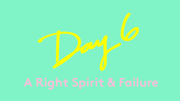 Day 6: A Right Spirit & Failure
