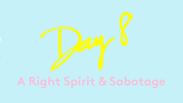 Day 8: A Right Spirit & Sabotage