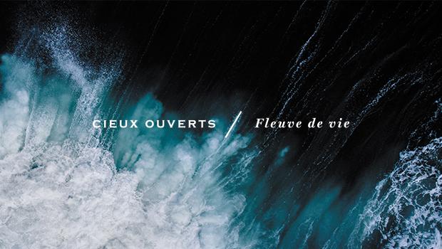 CIEUX OUVERTS / Fleuve de vie