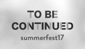 Summerfest 2017 - TO BE CONTINUED