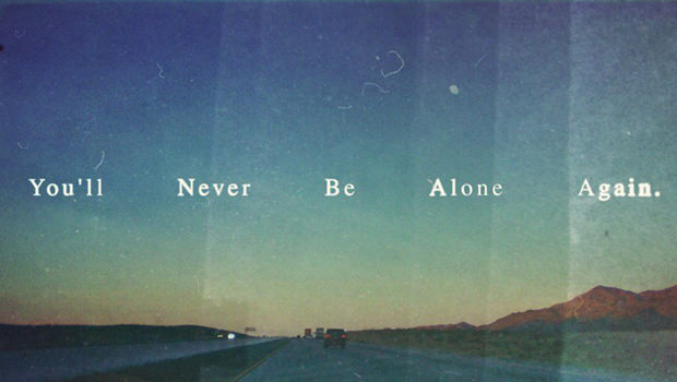 You'll Never Be Alone Again