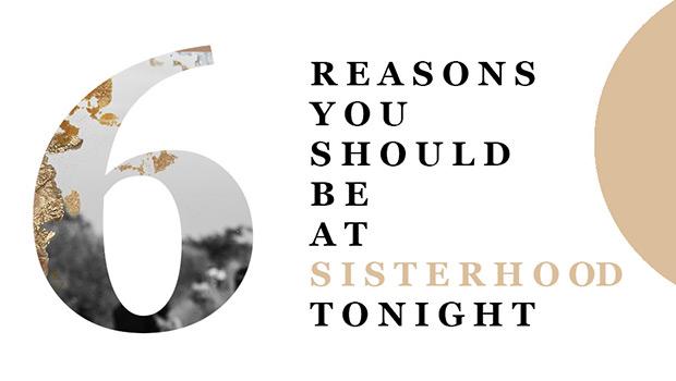 6 Reasons You Should be at Sisterhood Tonight