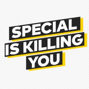 Self Development Part 1 - Special is killing you