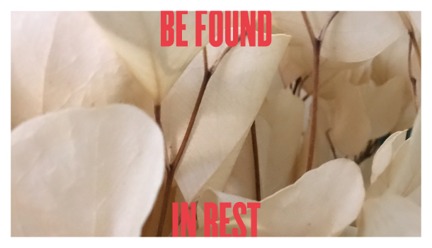 Be Found In Rest