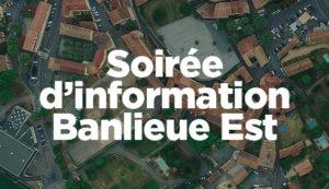Soirée d'information : Banlieue Est
