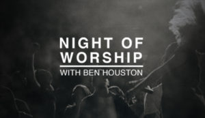 Night of Worship with Ben Houston