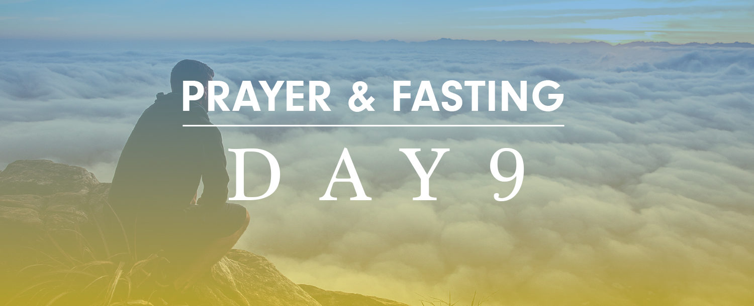 2 Weeks of Prayer and Fasting - Day 9