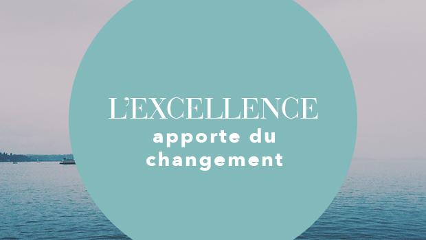 L'excellence apporte du changement