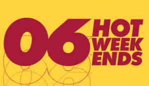 Six Hot Weekends
