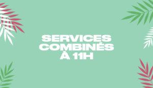 Services Combinés à 11H