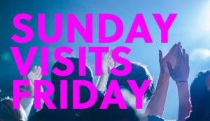 Sunday Visits Friday