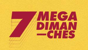 7 MEGA DIMANCHES