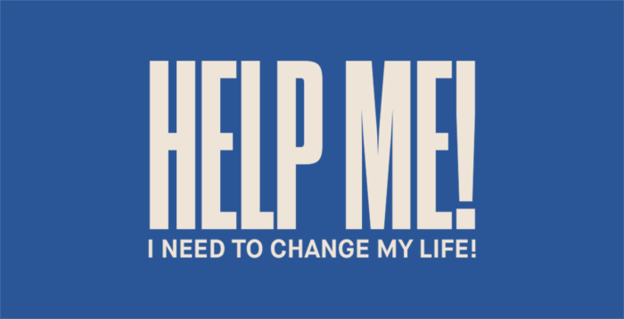 Help Me! I Need to Change My Life!
