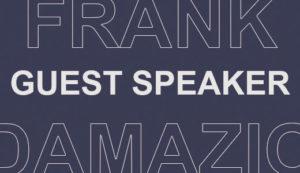 GUEST SPEAKER: Frank Damazio!