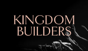 Kingdom Builders Launch