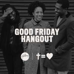 GOOD FRIDAY HANGOUT