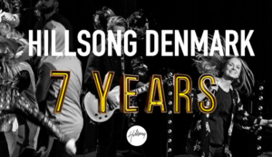 Hillsong Denmark and Malmö - 7 years